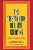 Sogyal Rinpoche: The Tibetan Book of Living and Dying: The Spiritual Classic & International Bestseller