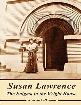 Susan Lawrence: The Enigma in the Wright House