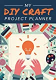 My DIY Craft Project Planner: A Crafter's Journal / Notebook to Organize Projects, Plan Ideas, List Materials & Sketch Designs