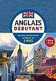Anglais - Débutant - Nouvelle édition (Livre + CD): Devenez complètement autonome en 3 mois (méthode d'anglais)