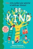 Be Kind: You Can Make the World a Happier Place! 125 Kind Things to Say & Do
