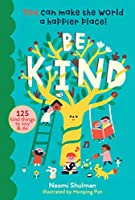 Be Kind: You Can Make the World a Happier Place!: 125 Kind Things to Say & Do