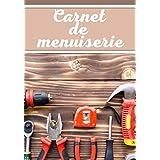 Carnet de menuiserie: Carnet de menuiserie | parfait pour réaliser tous vos projet avec organisation et précision | 100 pages à remplir.