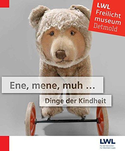 Ene, mene, muh…: Dinge der Kindheit (Schriften des LWL-Freilichtmuseums Detmold - Westfälisches Landesmuseum für Volkskunde)