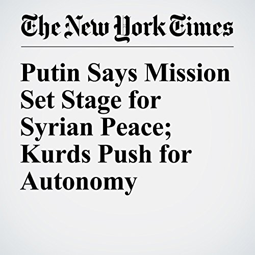 Putin Says Mission Set Stage for Syrian Peace; Kurds Push for Autonomy audiobook cover art