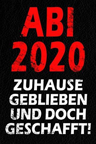 Abi 2020 - Daheim Geblieben Und Doch Geschafft!: Notizbuch I 120 Seiten I A5 I Dotted I Geschenk Für Abiturienten Zum Abitur Abschluss 2020