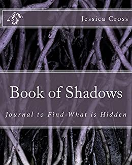 Book of Shadows: Journal to Find What is Hidden by [Jessica Cross]