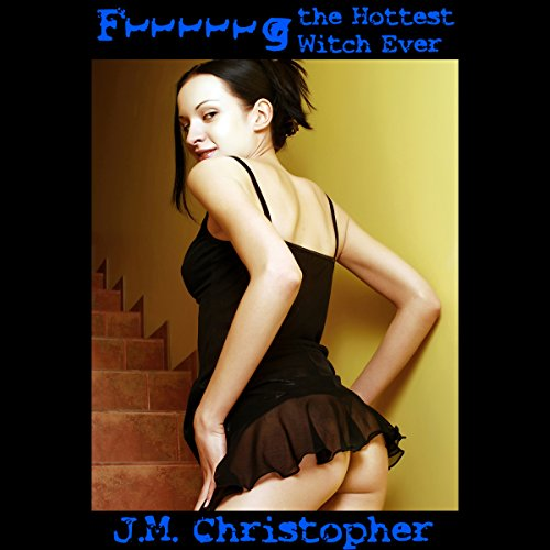 F***ing the Hottest Witch Ever audiobook cover art