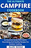 The Ultimate Campfire Cookbook : An Essential Guide With Quick, Nourishing And Healthy Recipes For Outdoor Cooking (English Edition)
