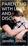 PARENTING WITH LOVE AND DISCIPLINE: 9 Efficient and Effective Ways to Discipline and Love Your Child, and Other Instructional Parenting Guides to raising very successful children. (English Edition)