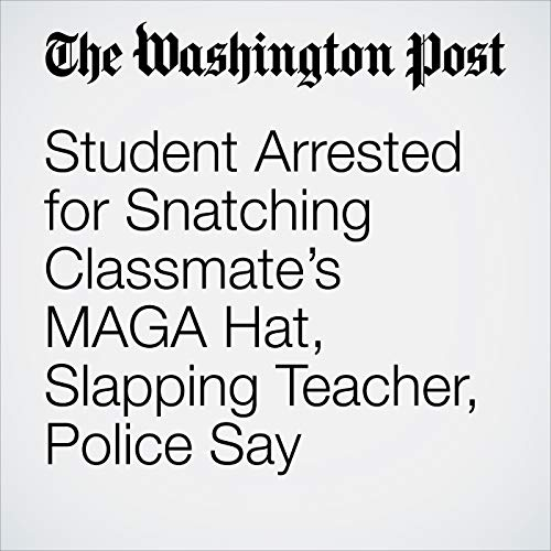 Student Arrested for Snatching Classmate's MAGA Hat, Slapping Teacher, Police Say copertina