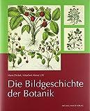 Die Bildgeschichte der Botanik - Pflanzendarstellungen aus vier Jahrhunderten in der Sammlung Dr. Christoph Jacob Trew (1695 1769) - Hans Dickel