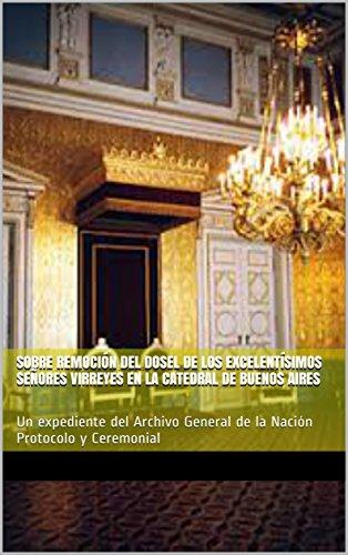Sobre remoción del dosel de los Excelentísimos Señores Virreyes en la Catedral...