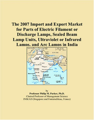 The 2007 Import and Export Market for Parts of Electric Filament or Discharge Lamps, Sealed Beam Lamp Units, Ultraviolet or Infrared Lamps, and Arc Lamps in India