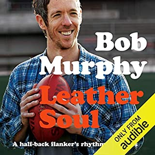 Leather Soul      A Halfback Flanker's Rhythm and Blues              By:                                                                                                                                 Bob Murphy                               Narrated by:                                                                                                                                 Simon Russell                      Length: 7 hrs and 30 mins     32 ratings     Overall 4.8