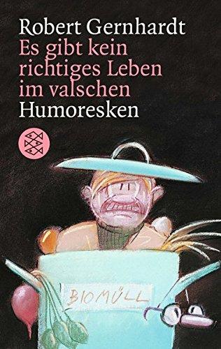 Es gibt kein richtiges Leben im valschen: Humoresken aus unseren Kreisen