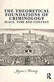 The Theoretical Foundations of Criminology: Place, Time and Context (English Edition)