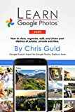 Learn Google Photos 2020 Color Edition: How to store, organize, edit, and share your lifetime of photos, private and free