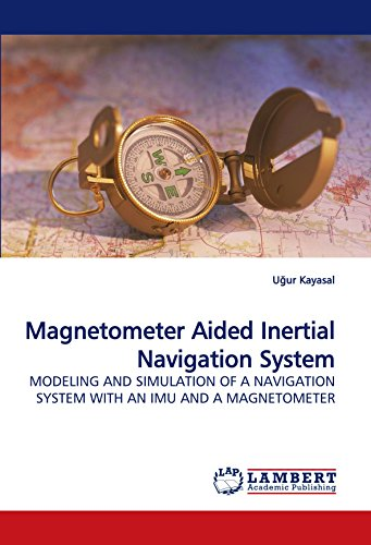 Magnetometer Aided Inertial Navigation System: MODELING AND SIMULATION OF A NAVIGATION SYSTEM WITH AN IMU AND A MAGNETOMETER