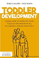 Toddler Development: Learn how to develop your Toddler Behavior in all his growth stages positively.