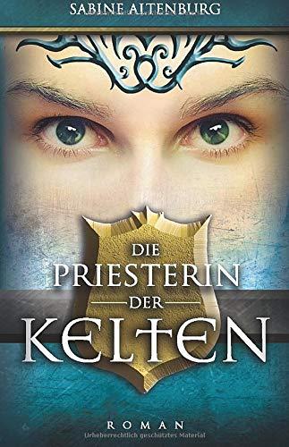 Die Priesterin der Kelten: Historischer Roman (Eifel-Saga, Band 1)