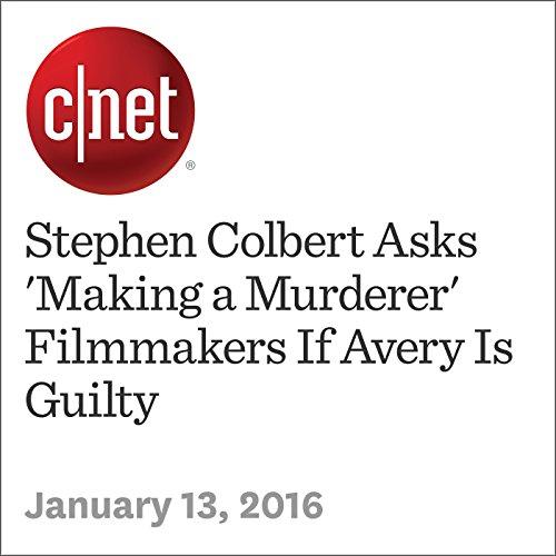 Stephen Colbert Asks 'Making a Murderer' Filmmakers If Avery Is Guilty audiobook cover art