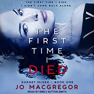 The First Time I Died     Garnet McGee Series, Book 1              By:                                                                                                                                 Jo Macgregor                               Narrated by:                                                                                                                                 Emily Sutton-Smith                      Length: 11 hrs and 8 mins     1 rating     Overall 5.0