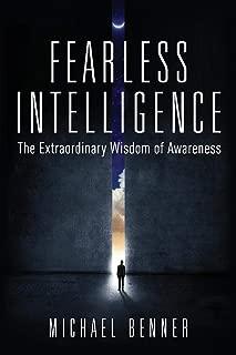 Fearless Intelligence: The Extraordinary Wisdom of Awareness