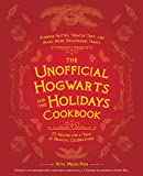 The Unofficial Hogwarts for the Holidays Cookbook: Pumpkin Pasties, Treacle Tart, and Many More Spellbinding Treats