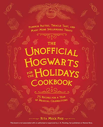 Compare Textbook Prices for The Unofficial Hogwarts for the Holidays Cookbook: Pumpkin Pasties, Treacle Tart, and Many More Spellbinding Treats  ISBN 9781646040728 by Mock-Pike, Rita