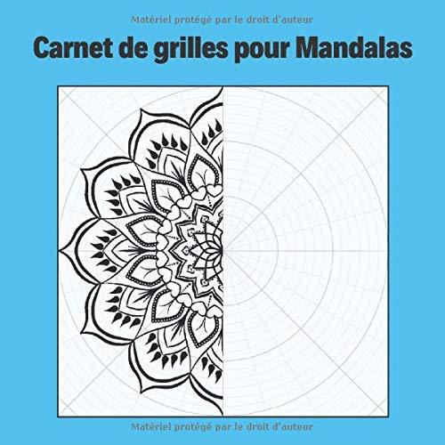 Carnet de grilles pour mandalas: Grilles circulaires pour créer vos mandalas - Laissez libre cours à votre créativité pour imaginer et dessiner des mandalas originaux et uniques