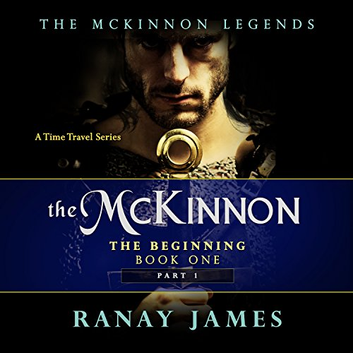 The Beginning, Part 1     The McKinnon Legends: A Time Travel Series, Book 1              By:                                                                                                                                 Ranay James                               Narrated by:                                                                                                                                 Cait Frizzell                      Length: 6 hrs and 36 mins     17 ratings     Overall 4.5