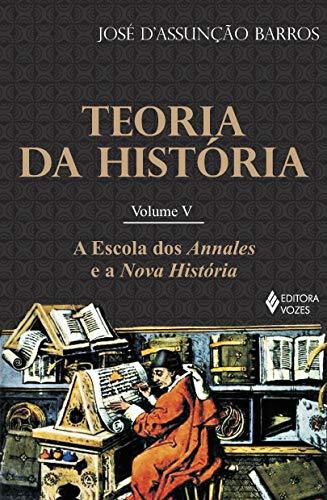 Teoria da história Vol. V: A escola dos Annales e a Nova História: Volume 5