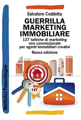 Guerrilla Marketing Immobiliare: 127 tattiche di marketing non convenzionale per agenti immobiliari creativi