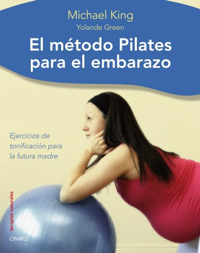 Método Pilates para el embarazo: Ejercicios de tonificacion para la futura madre (Terapias Naturales)