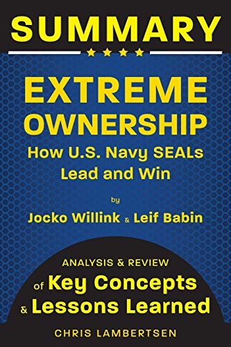 Summary of Extreme Ownership: How US Navy SEALs Lead and Win (Analysis and Review of Key Concepts and Lessons Learned): 2