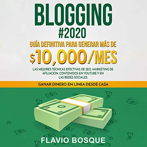 Blogging #2020: Guía Definitiva Para Generar Más De $10.000/Mes [Blogging # 2020: Definitive Guide to Generate More Than $10,000/Month] cover art