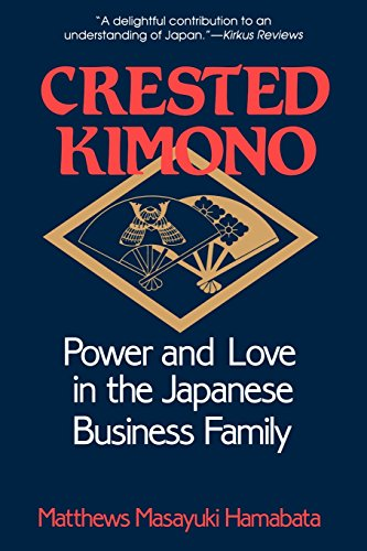 The Crested Kimono: The World Beneath Paris and London, 1800-1945: Power and Love in the Japanese Business Family