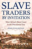 Slave Traders by Invitation: West Africa's Slave Coast in the Precolonial Era