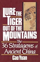 Lure the tiger out of the mountains: The thirty-six stratagems of ancient China by Gao Yuan (1991) Hardcover