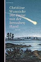 Die Dame mit der bemalten Hand: Roman