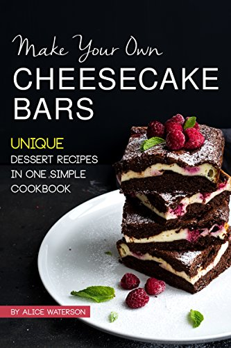 Make Your Own Cheesecake Bars: Unique Dessert Recipes in One Simple Cookbook (English Edition)
