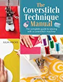 Coverstitch Technique Manual, The: The complete guide to sewing with a coverstitch machine