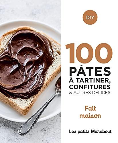 100 recettes pâtes à tartiner, confitures et autres délices - home made