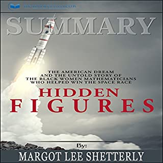 Summary: Hidden Figures     The American Dream and the Untold Story of the Black Women Mathematicians Who Helped Win the Space Race              By:                                                                                                                                 Readtrepreneur Publishing                               Narrated by:                                                                                                                                 Rachel Carr                      Length: 1 hr and 11 mins     16 ratings     Overall 4.9