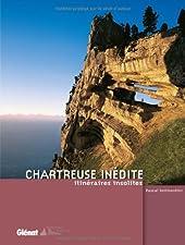 Chartreuse inédite - Itinéraires insolites de Pascal Sombardier