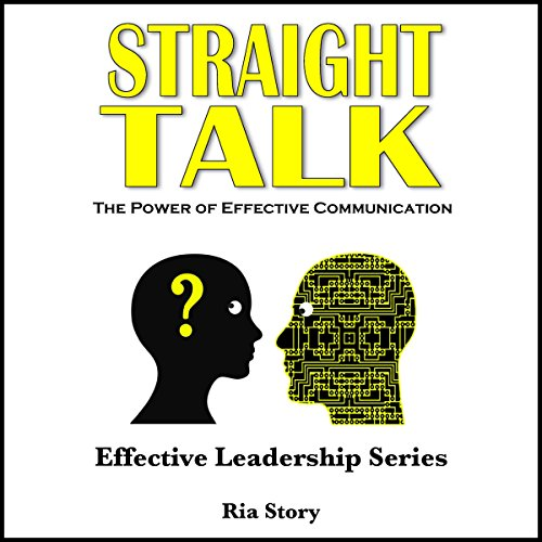 Straight Talk: The Power of Effective Communication audiobook cover art