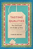 Tasting Qualities: The Past and Future of Tea (Atelier: Ethnographic Inquiry in the Twenty-First Century)