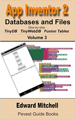 App Inventor 2: Databases and Files: Step-by-step TinyDB, TinyWebDB, Fusion Tables and Files (Pevest Guides to App Inventor Book 3) (English Edition)