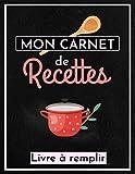 Mon Carnet de Recettes - Livre à Remplir - Cahier de cuisine à compléter soi-même - 100 Fiches Recettes à compléter et Sommaire - 104 pages - Format A4 (21,89 cm x 28,54 cm)